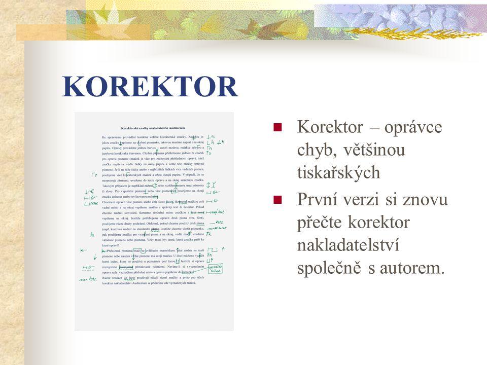 KOREKTOR Korektor – oprávce chyb, většinou tiskařských První verzi si znovu přečte korektor nakladatelství společně s autorem.
