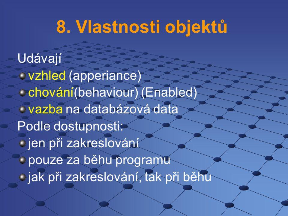8. Vlastnosti objektů Udávají vzhled (apperiance) chování(behaviour) (Enabled) vazba na databázová data Podle dostupnosti: jen při zakreslování pouze