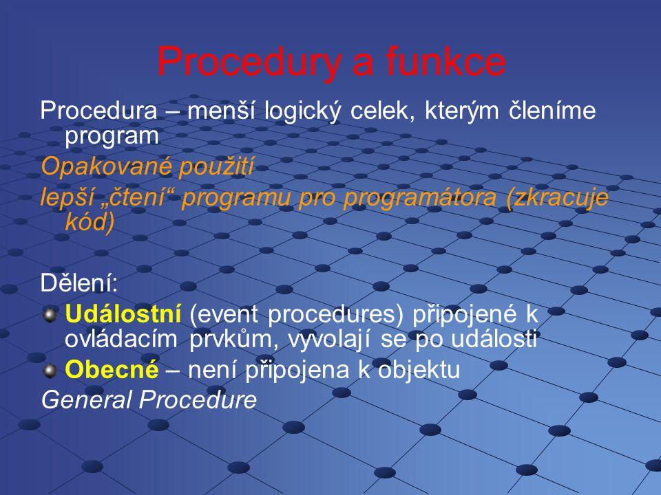 """Procedury a funkce Procedura – menší logický celek, kterým členíme program Opakované použití lepší """"čtení"""" programu pro programátora (zkracuje kód) Dě"""