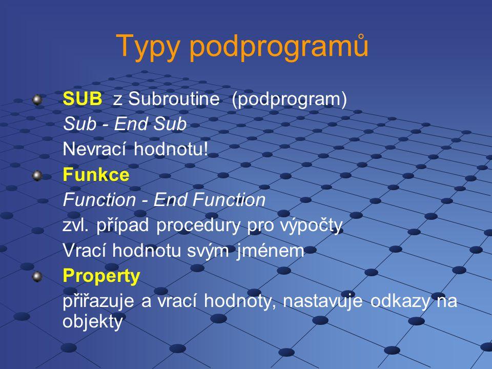Typy podprogramů SUB z Subroutine (podprogram) Sub - End Sub Nevrací hodnotu! Funkce Function - End Function zvl. případ procedury pro výpočty Vrací h