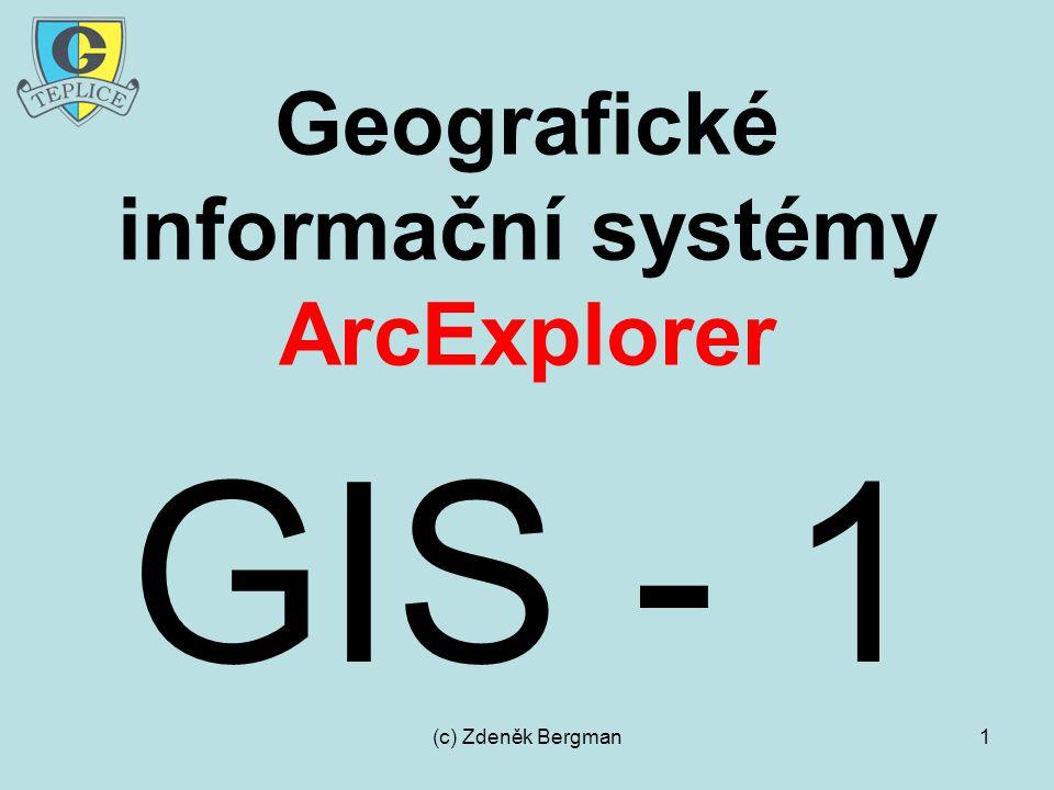 (c) Zdeněk Bergman1 Geografické informační systémy ArcExplorer GIS - 1