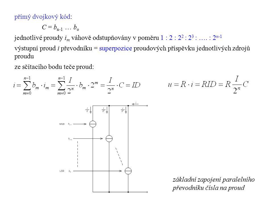 přímý dvojkový kód: C = b n-1 … b o jednotlivé proudy i m váhově odstupňovány v poměru 1 : 2 : 2 2 : 2 3 : …. : 2 n-1 výstupní proud i převodníku = su