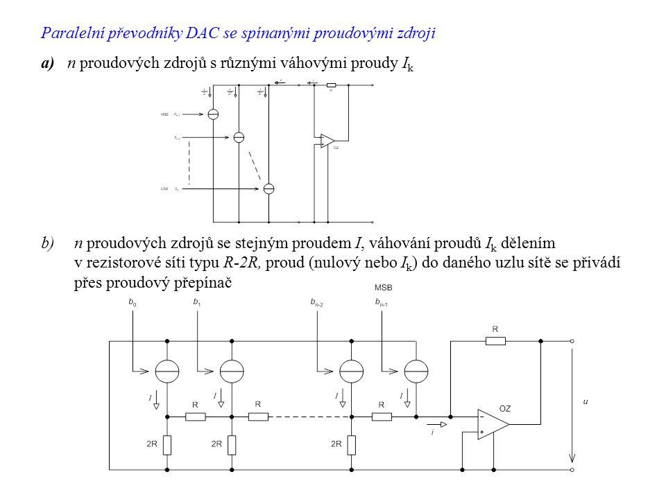 Paralelní převodníky DAC se spínanými proudovými zdroji a) n proudových zdrojů s různými váhovými proudy I k b)n proudových zdrojů se stejným proudem