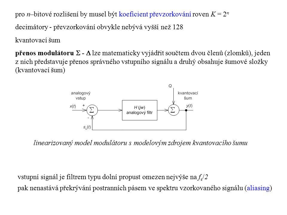 pro n–bitové rozlišení by musel být koeficient převzorkování roven K = 2 n decimátory - převzorkování obvykle nebývá vyšší než 128 kvantovací šum přen