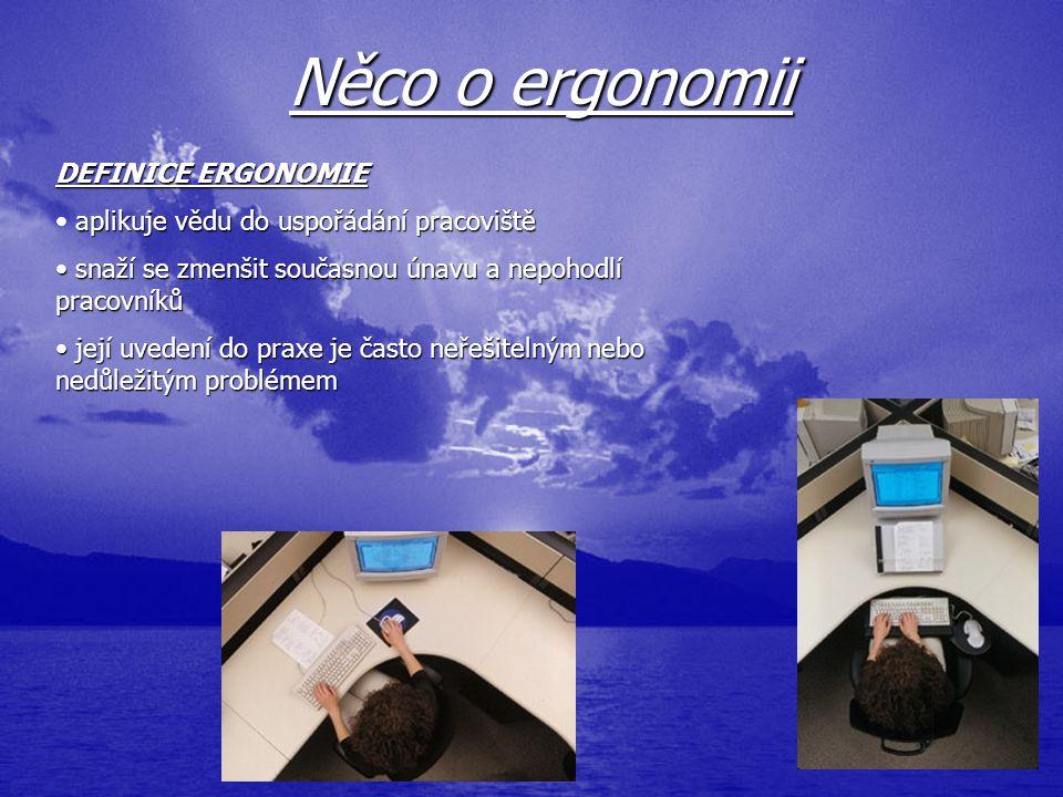 Něco o ergonomii DEFINICE ERGONOMIE aplikuje vědu do uspořádání pracoviště snaží se zmenšit současnou únavu a nepohodlí pracovníků její uvedení do pra