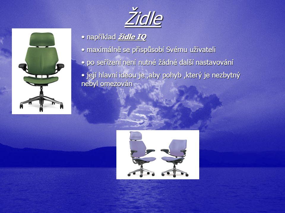 například například židle IQ maximálně se přispůsobí Svému uživateli po seřízení není nutné žádné další nastavování její hlavní ideou je,aby pohyb,kte