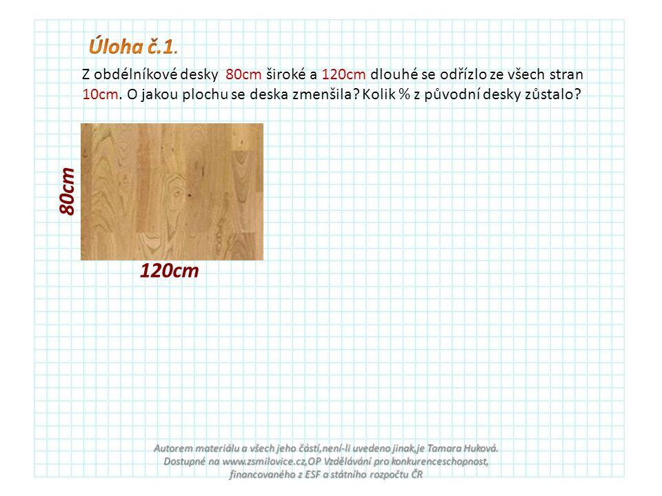 Z obdélníkové desky 80cm široké a 120cm dlouhé se odřízlo ze všech stran 10cm.