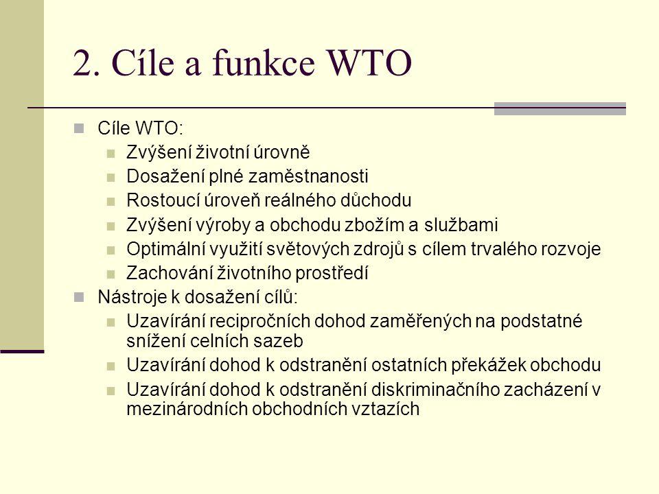 2. Cíle a funkce WTO Cíle WTO: Zvýšení životní úrovně Dosažení plné zaměstnanosti Rostoucí úroveň reálného důchodu Zvýšení výroby a obchodu zbožím a s