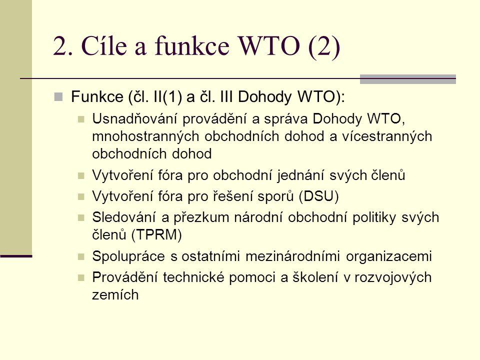 2. Cíle a funkce WTO (2) Funkce (čl. II(1) a čl. III Dohody WTO): Usnadňování provádění a správa Dohody WTO, mnohostranných obchodních dohod a vícestr