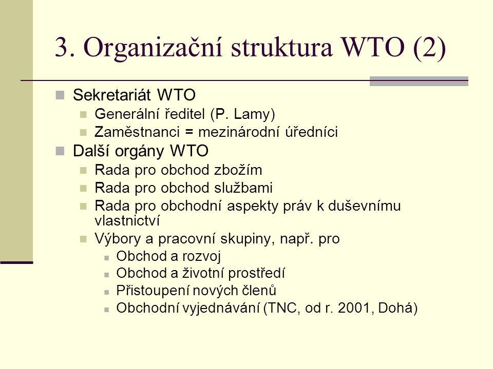 3. Organizační struktura WTO (2) Sekretariát WTO Generální ředitel (P. Lamy) Zaměstnanci = mezinárodní úředníci Další orgány WTO Rada pro obchod zboží
