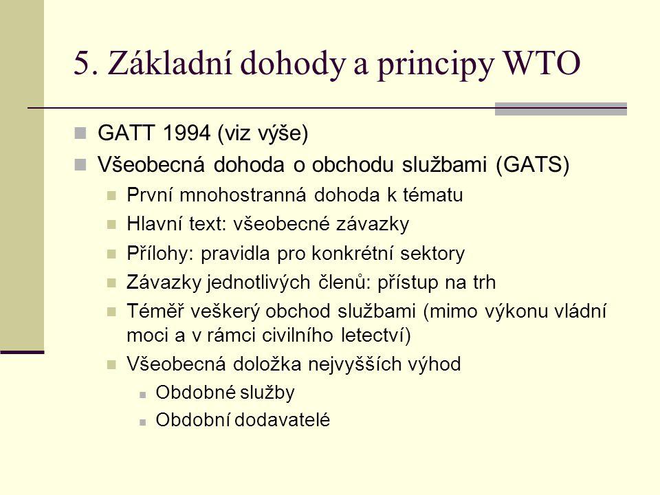 5. Základní dohody a principy WTO GATT 1994 (viz výše) Všeobecná dohoda o obchodu službami (GATS) První mnohostranná dohoda k tématu Hlavní text: všeo