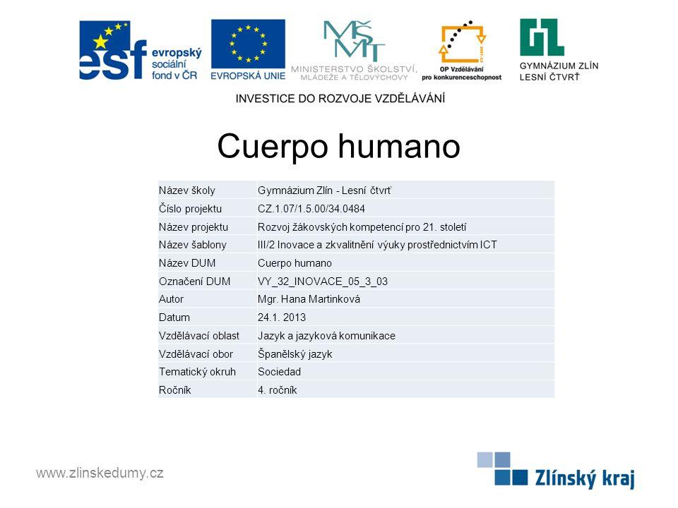 Cuerpo humano www.zlinskedumy.cz Název školyGymnázium Zlín - Lesní čtvrť Číslo projektuCZ.1.07/1.5.00/34.0484 Název projektuRozvoj žákovských kompetencí pro 21.