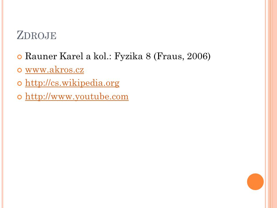 Z DROJE Rauner Karel a kol.: Fyzika 8 (Fraus, 2006) www.akros.cz http://cs.wikipedia.org http://www.youtube.com