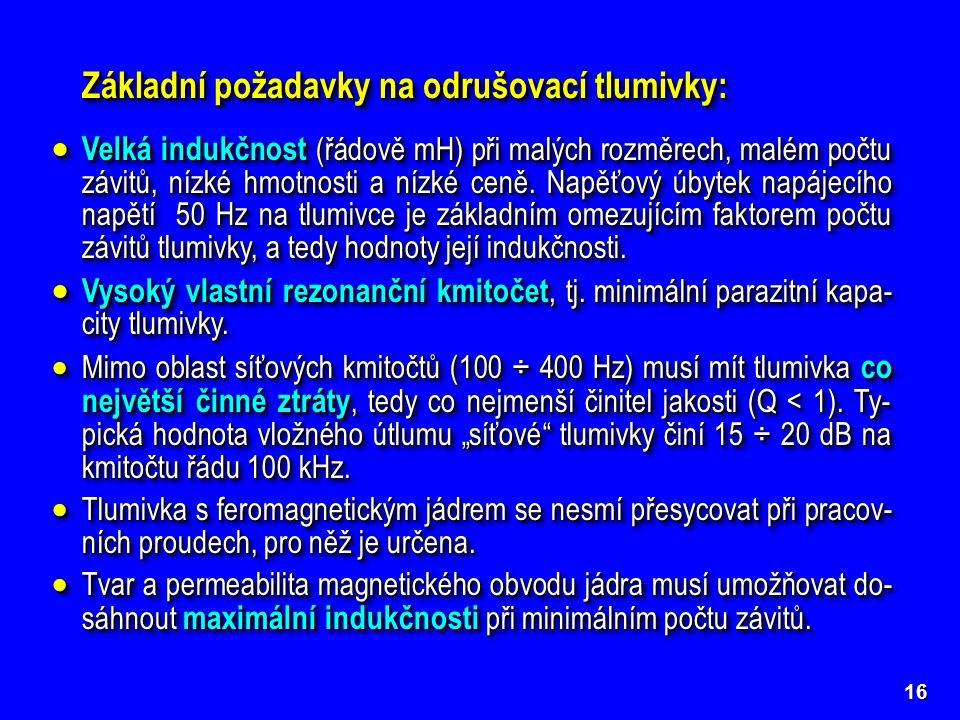 16 Základní požadavky na odrušovací tlumivky:  Velká indukčnost (řádově mH) při malých rozměrech, malém počtu závitů, nízké hmotnosti a nízké ceně.
