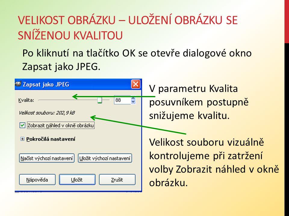 VELIKOST OBRÁZKU – ULOŽENÍ OBRÁZKU SE SNÍŽENOU KVALITOU Po kliknutí na tlačítko OK se otevře dialogové okno Zapsat jako JPEG.