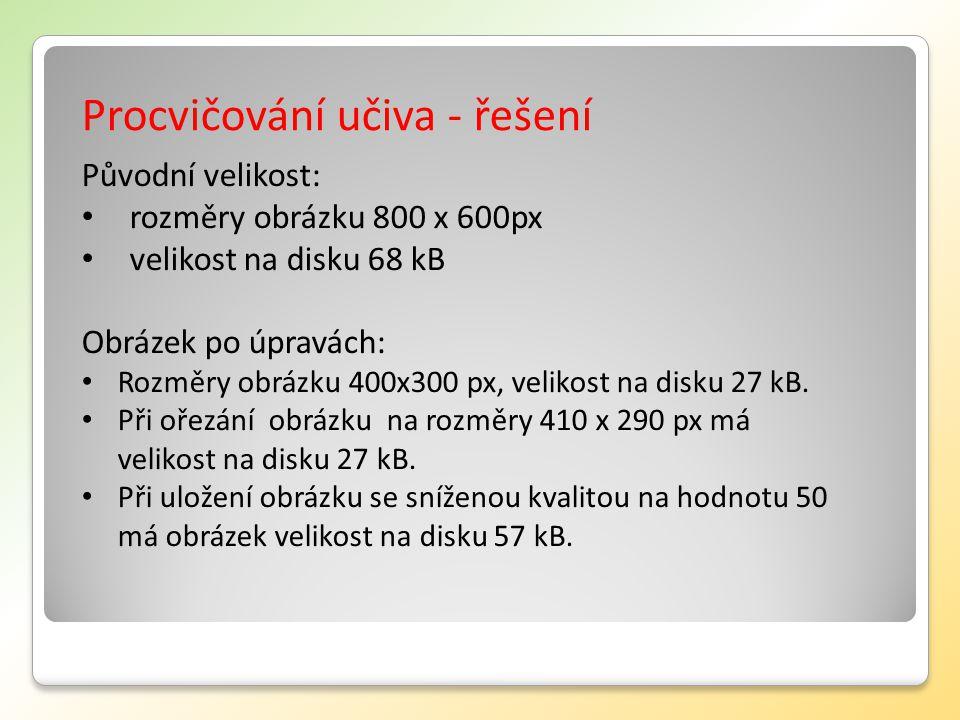 Procvičování učiva - řešení Původní velikost: rozměry obrázku 800 x 600px velikost na disku 68 kB Obrázek po úpravách: Rozměry obrázku 400x300 px, velikost na disku 27 kB.