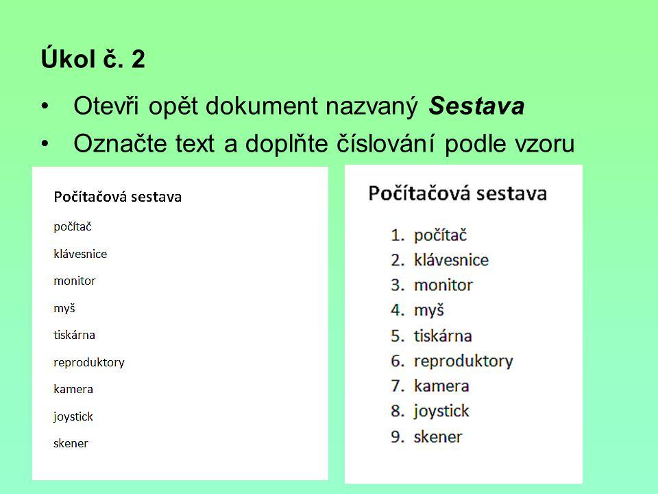 Úkol č. 2 Otevři opět dokument nazvaný Sestava Označte text a doplňte číslování podle vzoru