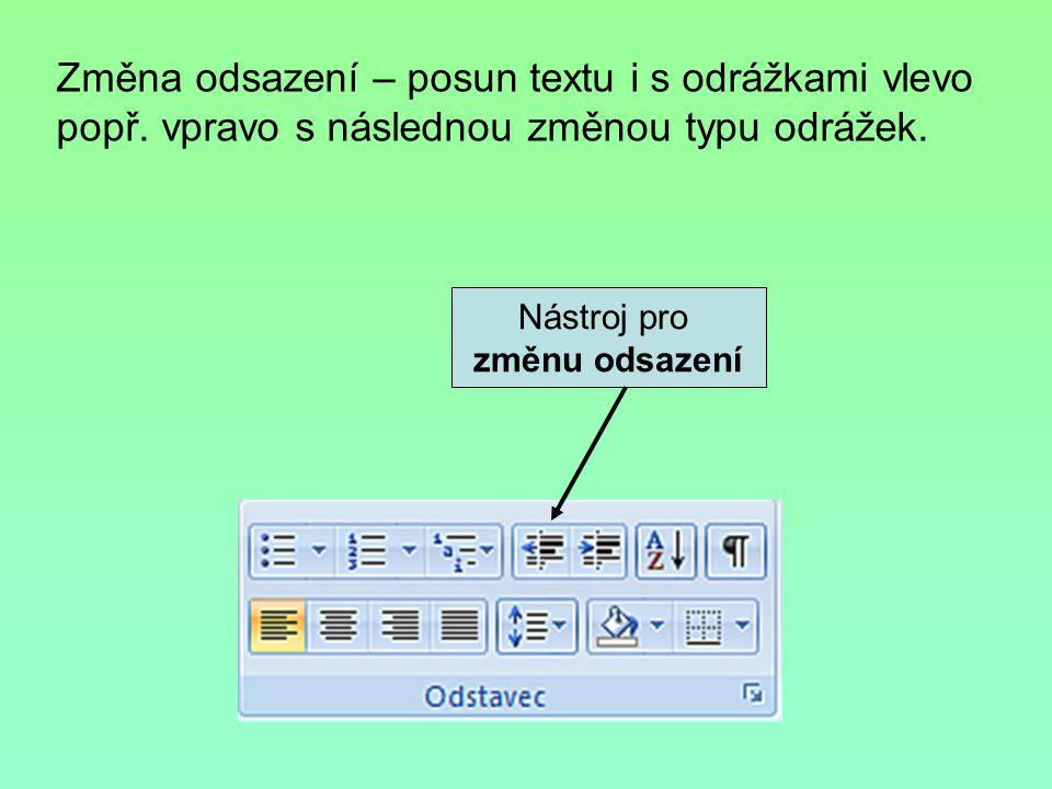 Nástroj pro změnu odsazení Změna odsazení – posun textu i s odrážkami vlevo popř. vpravo s následnou změnou typu odrážek.