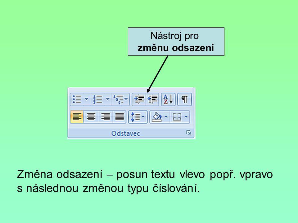 Nástroj pro změnu odsazení Změna odsazení – posun textu vlevo popř. vpravo s následnou změnou typu číslování.