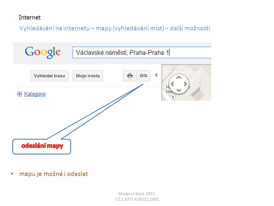 Moderní škola 2011, CZ.1.07/1.4.00/21.1692 Internet Vyhledávání na internetu – mapy (vyhledávání míst) – další možnosti mapu je možné i odeslat