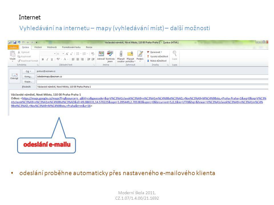 Moderní škola 2011, CZ.1.07/1.4.00/21.1692 Internet Vyhledávání na internetu – mapy (vyhledávání míst) – další možnosti odeslání proběhne automaticky přes nastaveného e-mailového klienta