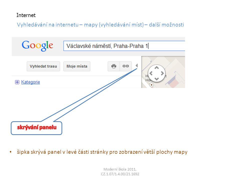Moderní škola 2011, CZ.1.07/1.4.00/21.1692 Internet Vyhledávání na internetu – mapy (vyhledávání míst) – další možnosti šipka skrývá panel v levé části stránky pro zobrazení větší plochy mapy