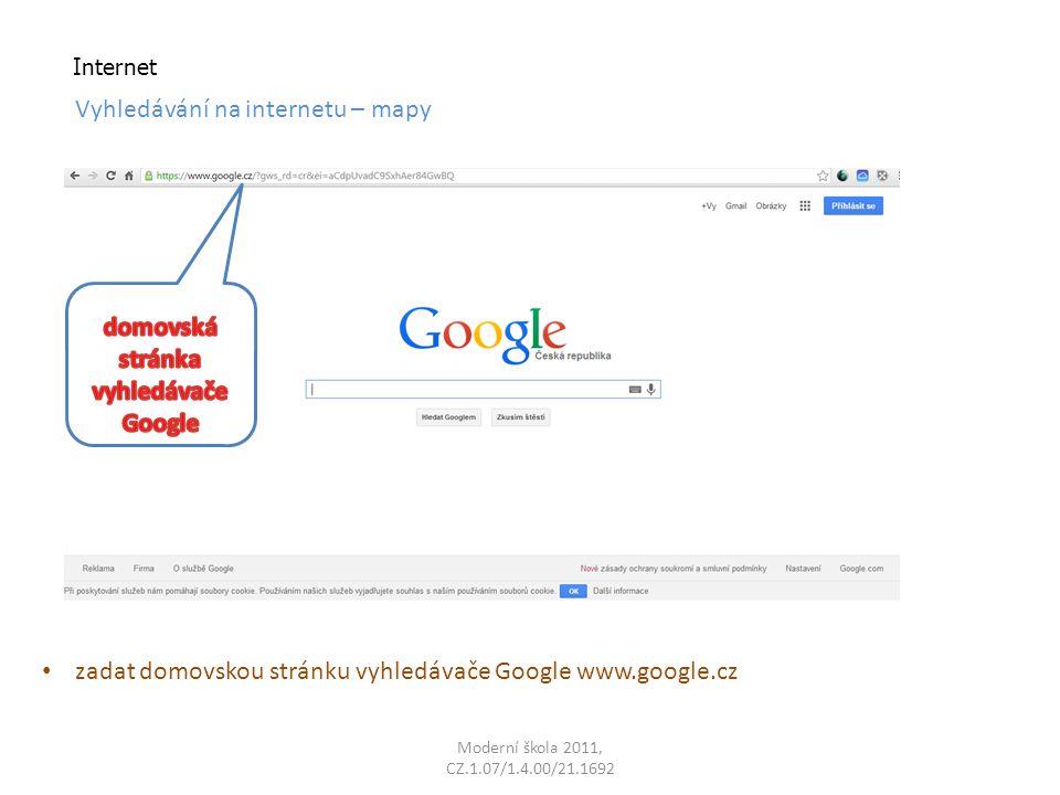 Internet Vyhledávání na internetu – mapy zadat domovskou stránku vyhledávače Google www.google.cz