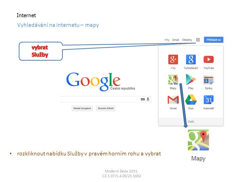 Moderní škola 2011, CZ.1.07/1.4.00/21.1692 Internet Vyhledávání na internetu – mapy rozkliknout nabídku Služby v pravém horním rohu a vybrat