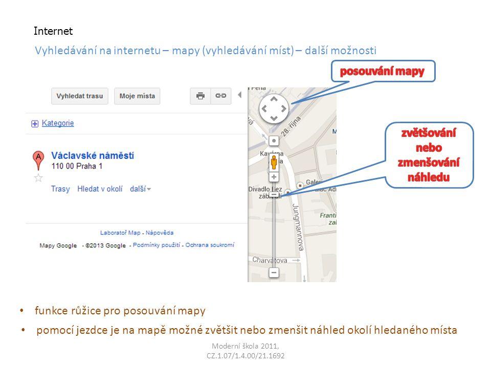 Moderní škola 2011, CZ.1.07/1.4.00/21.1692 Internet Vyhledávání na internetu – mapy (vyhledávání míst) – další možnosti funkce růžice pro posouvání mapy pomocí jezdce je na mapě možné zvětšit nebo zmenšit náhled okolí hledaného místa