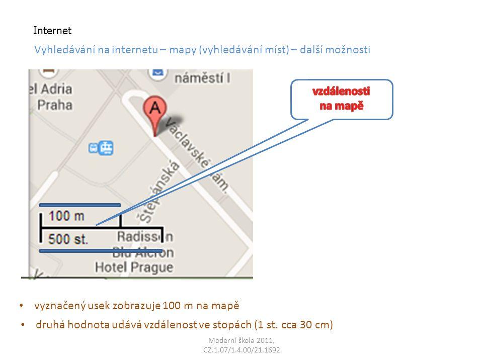 Moderní škola 2011, CZ.1.07/1.4.00/21.1692 Internet Vyhledávání na internetu – mapy (vyhledávání míst) – další možnosti vyznačený usek zobrazuje 100 m na mapě druhá hodnota udává vzdálenost ve stopách (1 st.