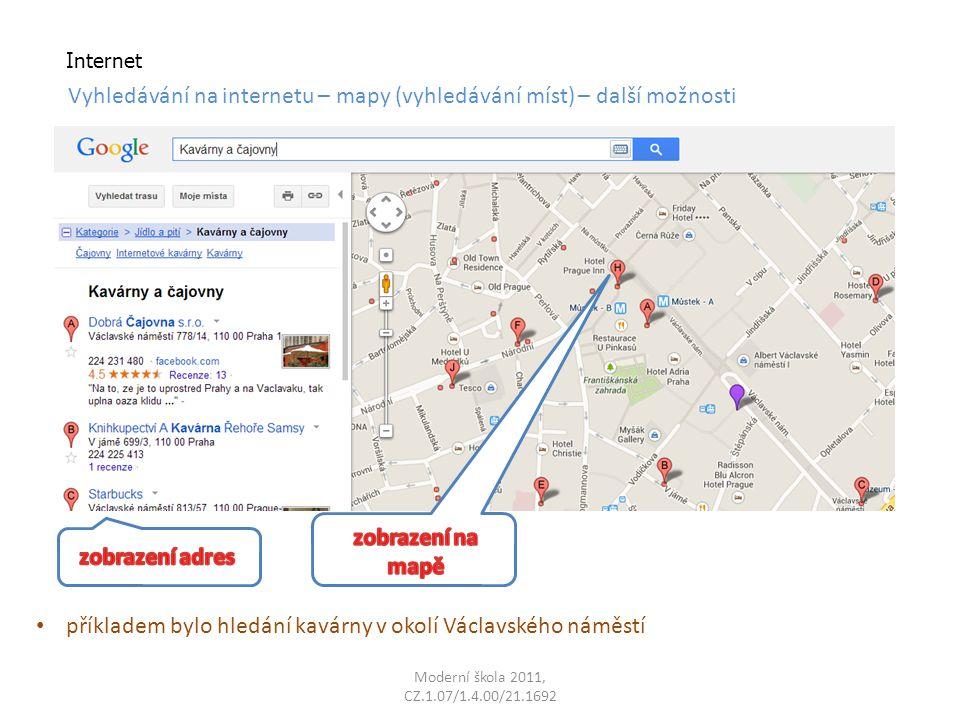 Moderní škola 2011, CZ.1.07/1.4.00/21.1692 Internet Vyhledávání na internetu – mapy (vyhledávání míst) – další možnosti příkladem bylo hledání kavárny v okolí Václavského náměstí