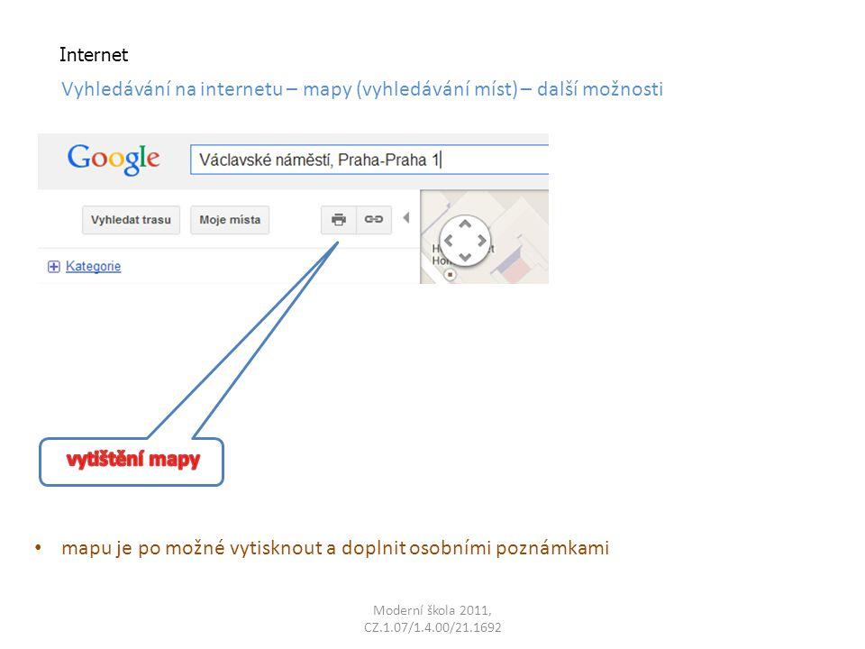 Moderní škola 2011, CZ.1.07/1.4.00/21.1692 Internet Vyhledávání na internetu – mapy (vyhledávání míst) – další možnosti mapu je po možné vytisknout a doplnit osobními poznámkami