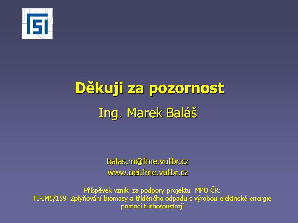 Příspěvek vznikl za podpory projektu MPO ČR: FI-IM5/159 Zplyňování biomasy a tříděného odpadu s výrobou elektrické energie pomocí turbosoustrojí Děkuji za pozornost Ing.