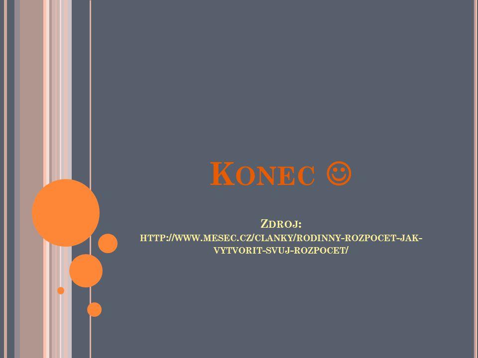 K ONEC Z DROJ : HTTP :// WWW. MESEC. CZ / CLANKY / RODINNY - ROZPOCET - JAK - VYTVORIT - SVUJ - ROZPOCET /