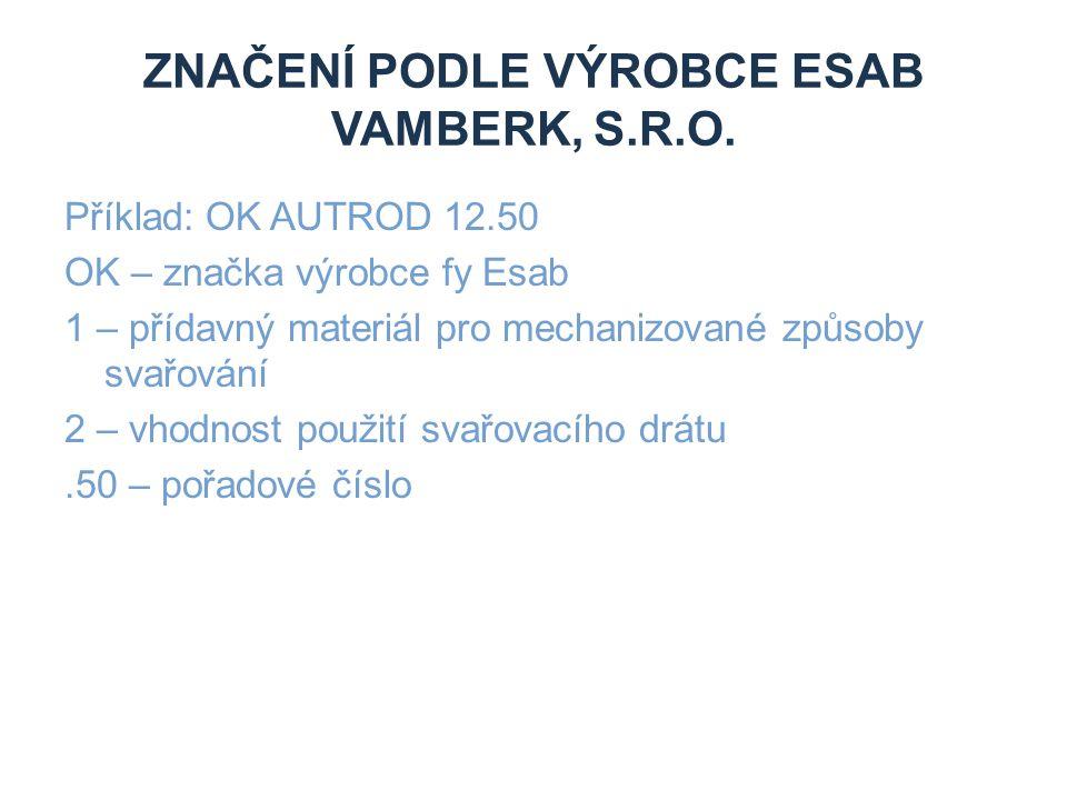 ZNAČENÍ PODLE VÝROBCE ESAB VAMBERK, S.R.O. Příklad: OK AUTROD 12.50 OK – značka výrobce fy Esab 1 – přídavný materiál pro mechanizované způsoby svařov