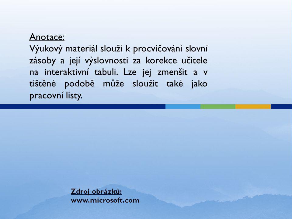 Anotace: Výukový materiál slouží k procvičování slovní zásoby a její výslovnosti za korekce učitele na interaktivní tabuli.