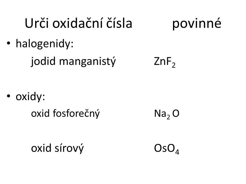 Urči oxidační čísla rozšiřující hydroxidy: hydroxid železitý Ca(OH) 2 kyseliny: kys.