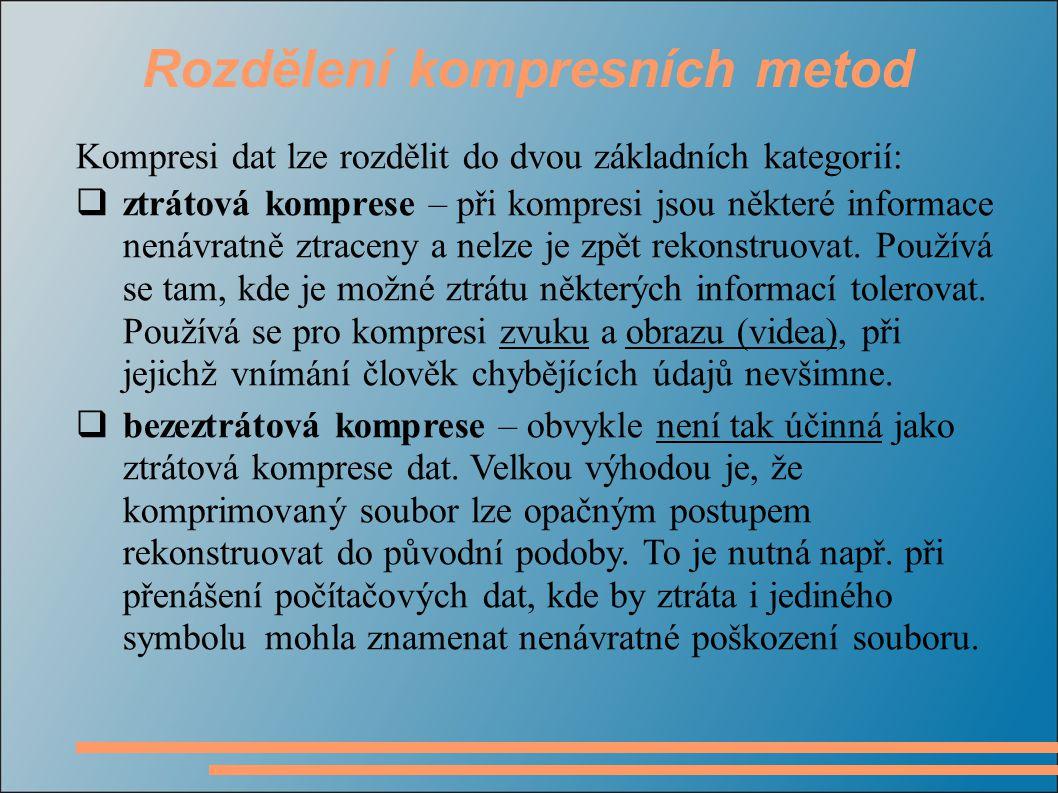 Rozdělení kompresních metod Kompresi dat lze rozdělit do dvou základních kategorií:  ztrátová komprese – při kompresi jsou některé informace nenávratně ztraceny a nelze je zpět rekonstruovat.