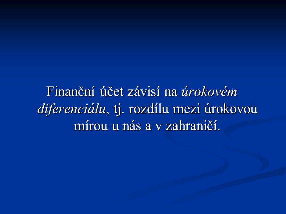 Finanční účet závisí na úrokovém diferenciálu, tj. rozdílu mezi úrokovou mírou u nás a v zahraničí.
