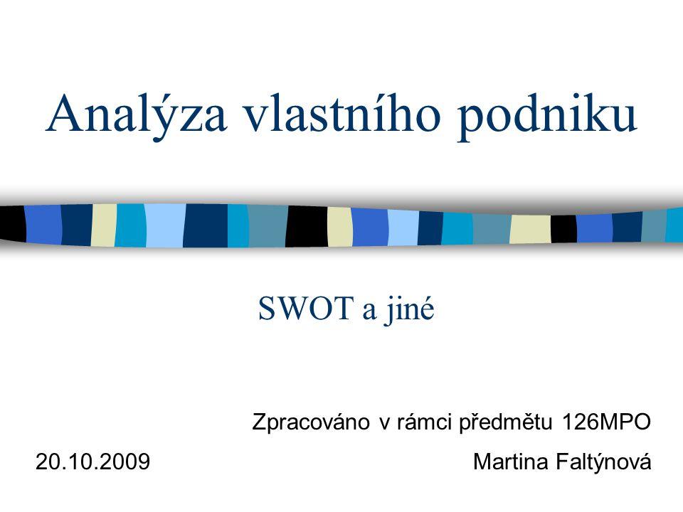 Analýza vlastního podniku Zpracováno v rámci předmětu 126MPO Martina Faltýnová20.10.2009 SWOT a jiné