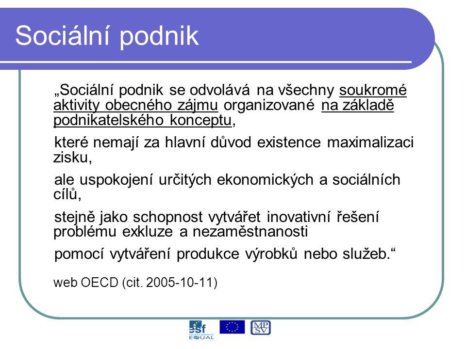 """Sociální podnik """"Sociální podnik se odvolává na všechny soukromé aktivity obecného zájmu organizované na základě podnikatelského konceptu, které nemají za hlavní důvod existence maximalizaci zisku, ale uspokojení určitých ekonomických a sociálních cílů, stejně jako schopnost vytvářet inovativní řešení problému exkluze a nezaměstnanosti pomocí vytváření produkce výrobků nebo služeb. web OECD (cit."""
