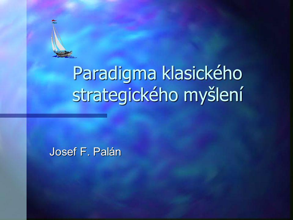 Paradigma klasického strategického myšlení Josef F. Palán