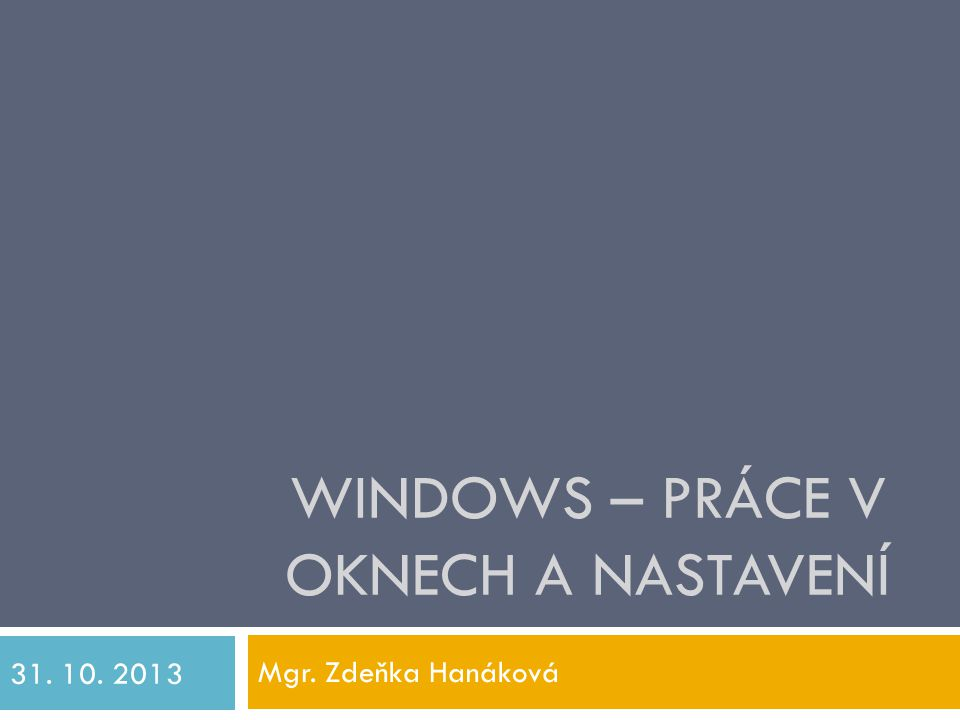 WINDOWS – PRÁCE V OKNECH A NASTAVENÍ Mgr. Zdeňka Hanáková 31. 10. 2013
