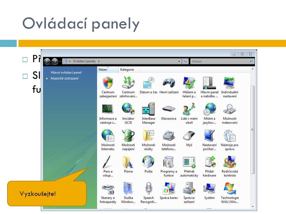 Ovládací panely  Přes tlačítko Start  Slouží k nastavení počítače, přizpůsobení jeho funkcí, ovládání uživatelských účtů apod.