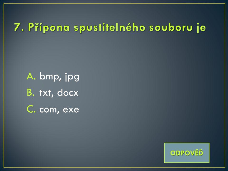 A.bmp, jpg B.txt, docx C.com, exe ODPOVĚĎ