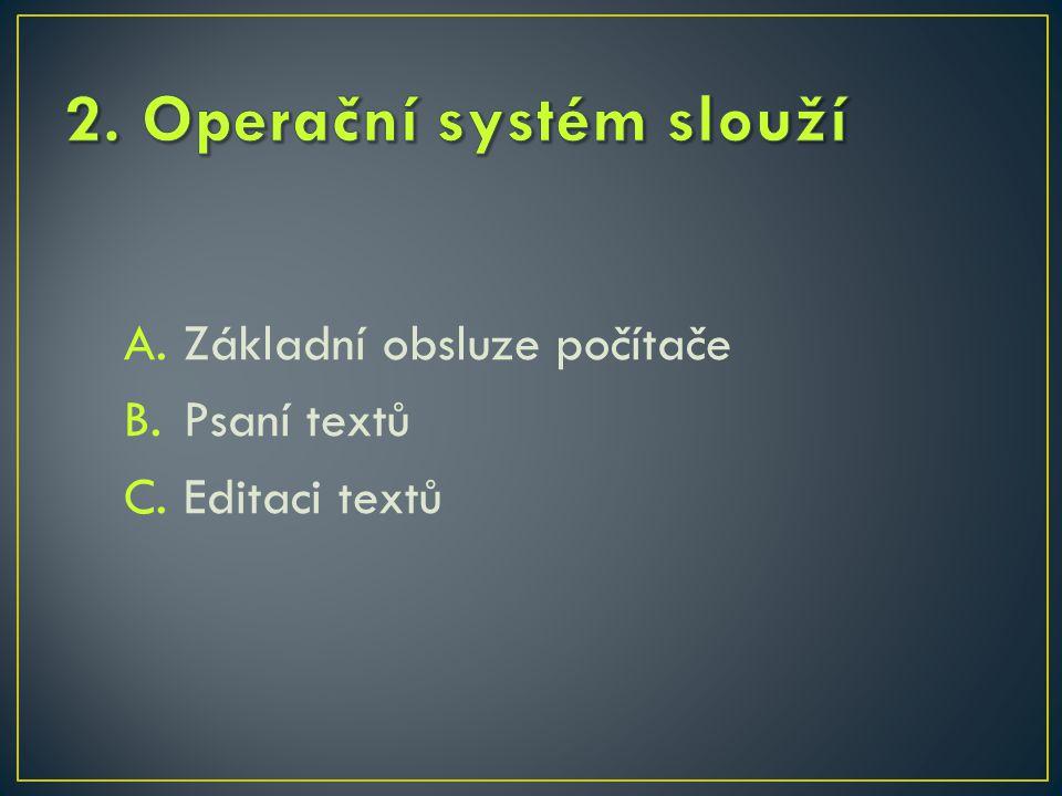 A.Základní obsluze počítače B.Psaní textů C.Editaci textů