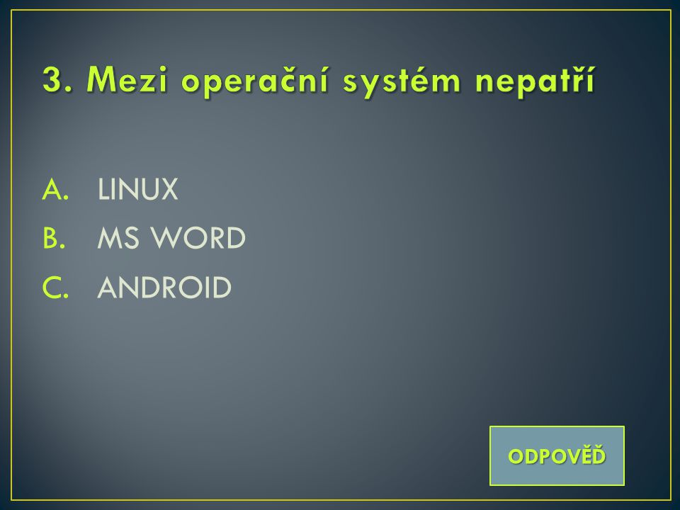 A.LINUX B.MS WORD C.ANDROID