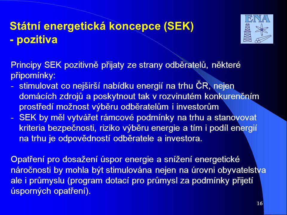 Státní energetická koncepce (SEK) - pozitiva Principy SEK pozitivně přijaty ze strany odběratelů, některé připomínky: - stimulovat co nejširší nabídku