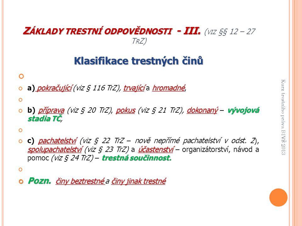 Z ÁKLADY TRESTNÍ ODPOVĚDNOSTI - III. Z ÁKLADY TRESTNÍ ODPOVĚDNOSTI - III. ( VIZ §§ 12 – 27 T R Z) Klasifikace trestných činů pokračující trvajícíhroma