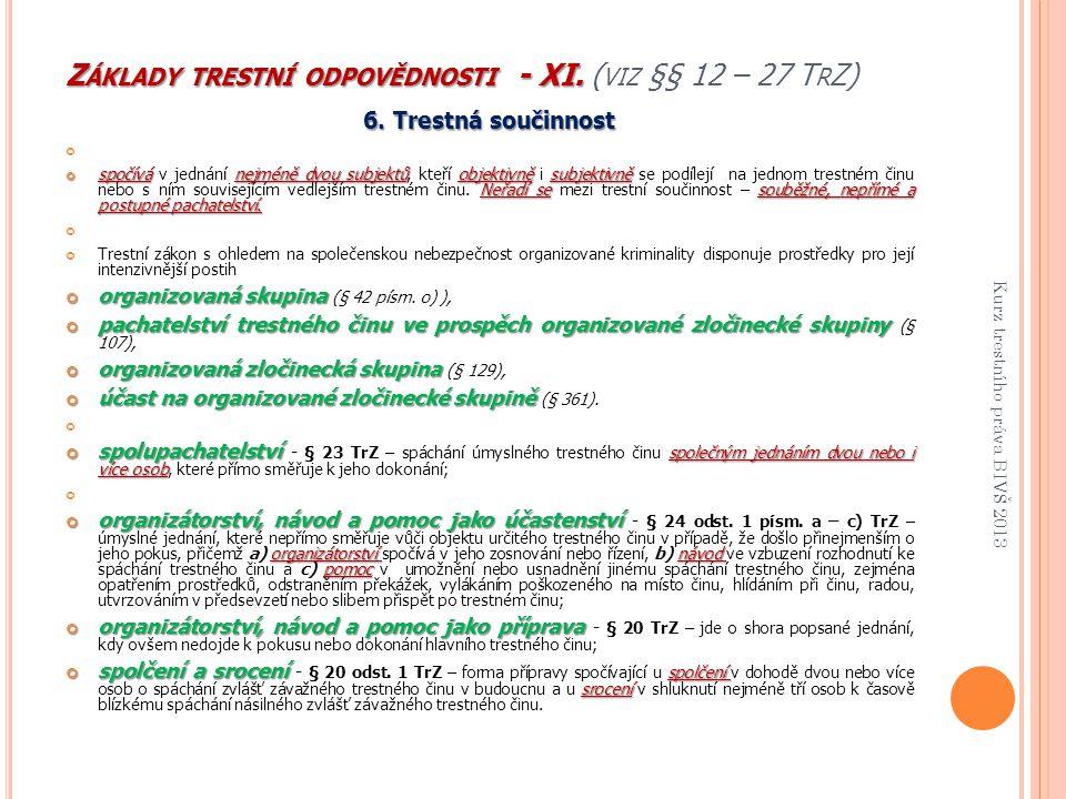 Z ÁKLADY TRESTNÍ ODPOVĚDNOSTI - XI. Z ÁKLADY TRESTNÍ ODPOVĚDNOSTI - XI. ( VIZ §§ 12 – 27 T R Z) 6. Trestná součinnost spočívánejméně dvou subjektůobje